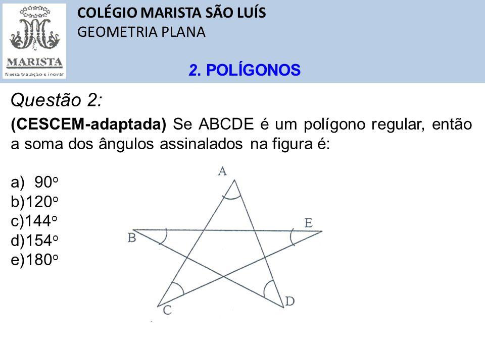 Questão 2: COLÉGIO MARISTA SÃO LUÍS GEOMETRIA PLANA 2. POLÍGONOS