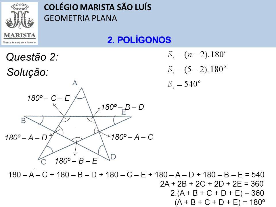 Questão 2: Solução: COLÉGIO MARISTA SÃO LUÍS GEOMETRIA PLANA