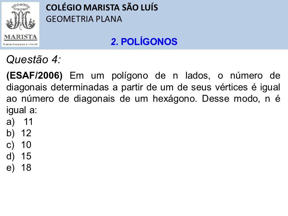 Questão 4: COLÉGIO MARISTA SÃO LUÍS GEOMETRIA PLANA 2. POLÍGONOS