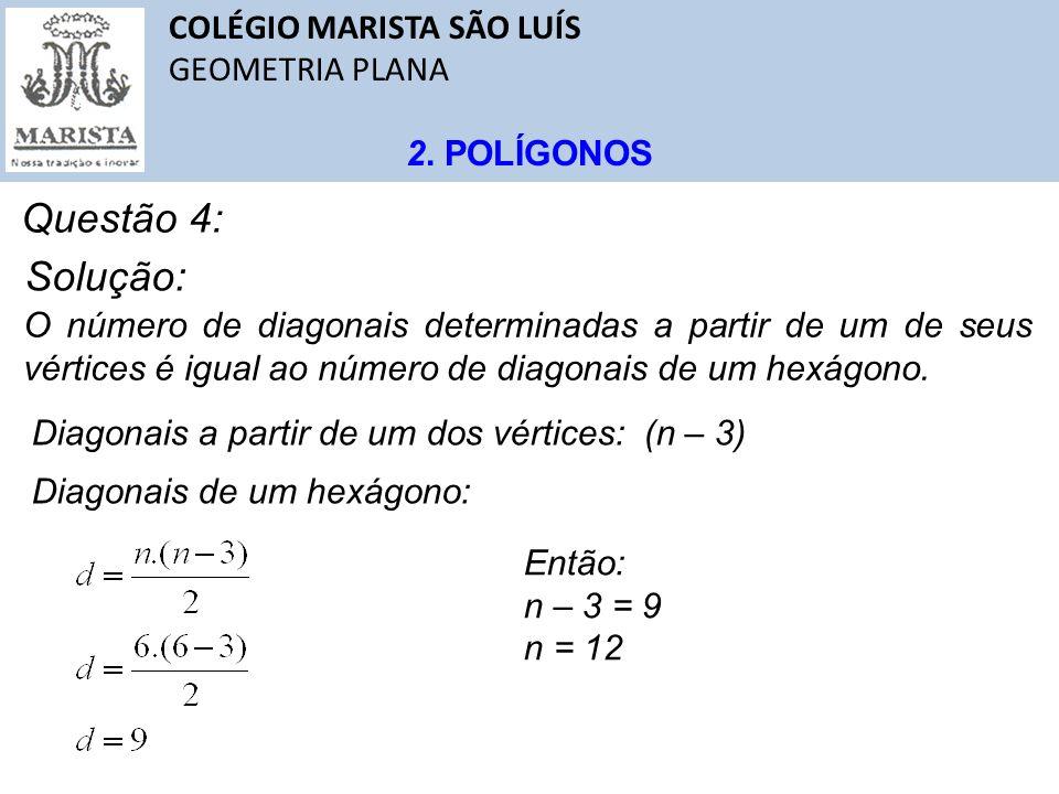 Questão 4: Solução: COLÉGIO MARISTA SÃO LUÍS GEOMETRIA PLANA