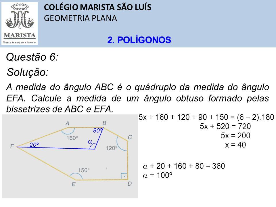 Questão 6: Solução: COLÉGIO MARISTA SÃO LUÍS GEOMETRIA PLANA