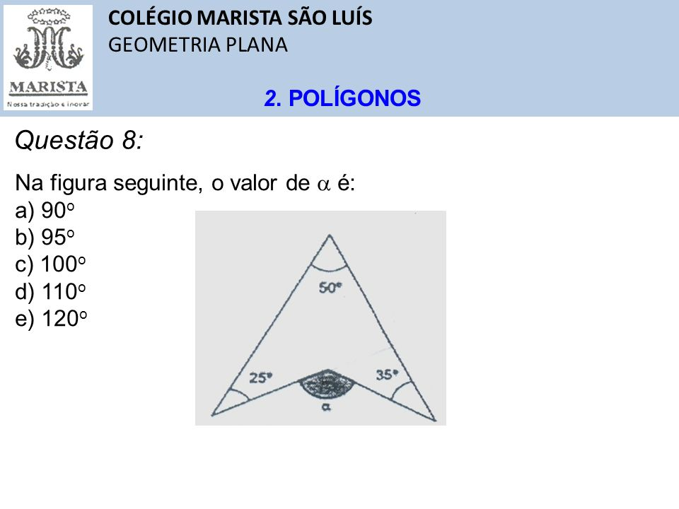 Questão 8: COLÉGIO MARISTA SÃO LUÍS GEOMETRIA PLANA 2. POLÍGONOS