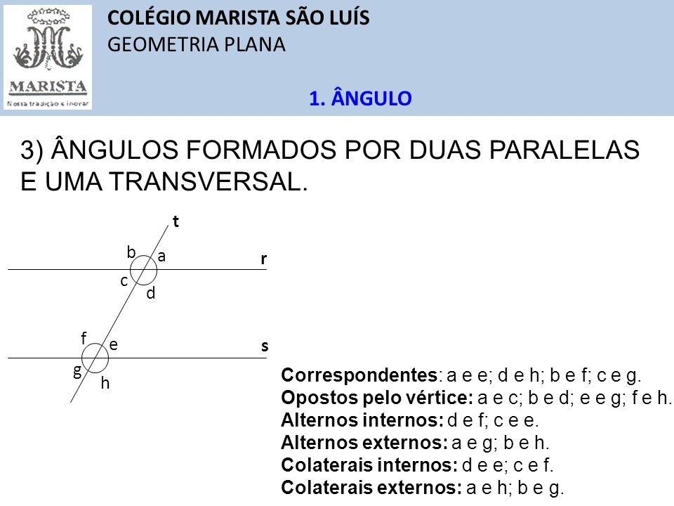 3) ÂNGULOS FORMADOS POR DUAS PARALELAS E UMA TRANSVERSAL.