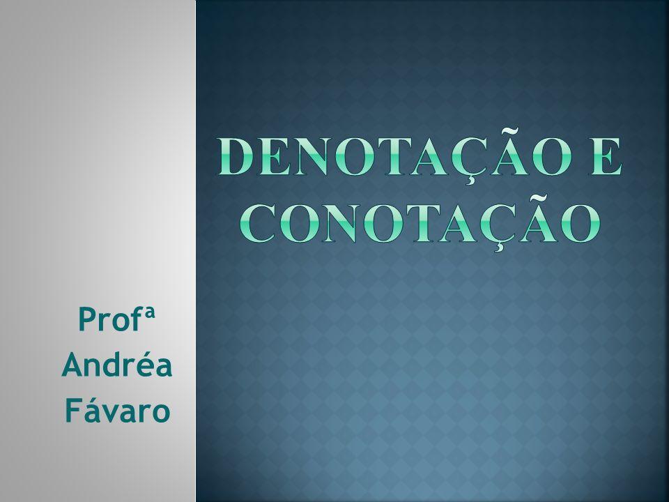 DENOTAÇÃO E CONOTAÇÃO Profª Andréa Fávaro