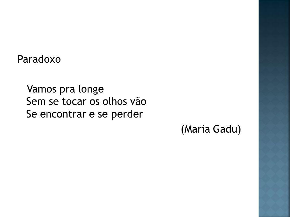 Paradoxo Vamos pra longe Sem se tocar os olhos vão Se encontrar e se perder (Maria Gadu)