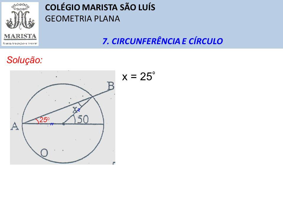 x = 25º COLÉGIO MARISTA SÃO LUÍS GEOMETRIA PLANA