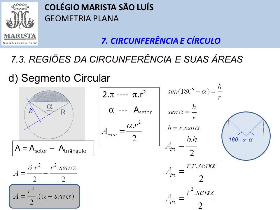 d) Segmento Circular COLÉGIO MARISTA SÃO LUÍS GEOMETRIA PLANA