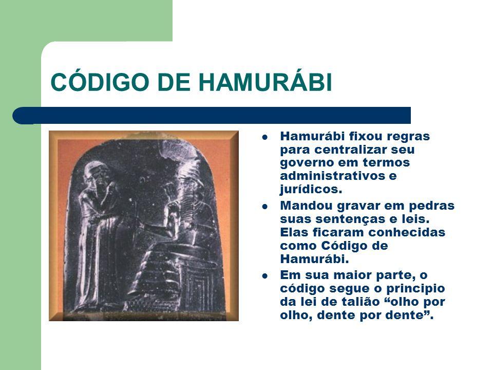 CÓDIGO DE HAMURÁBI Hamurábi fixou regras para centralizar seu governo em termos administrativos e jurídicos.