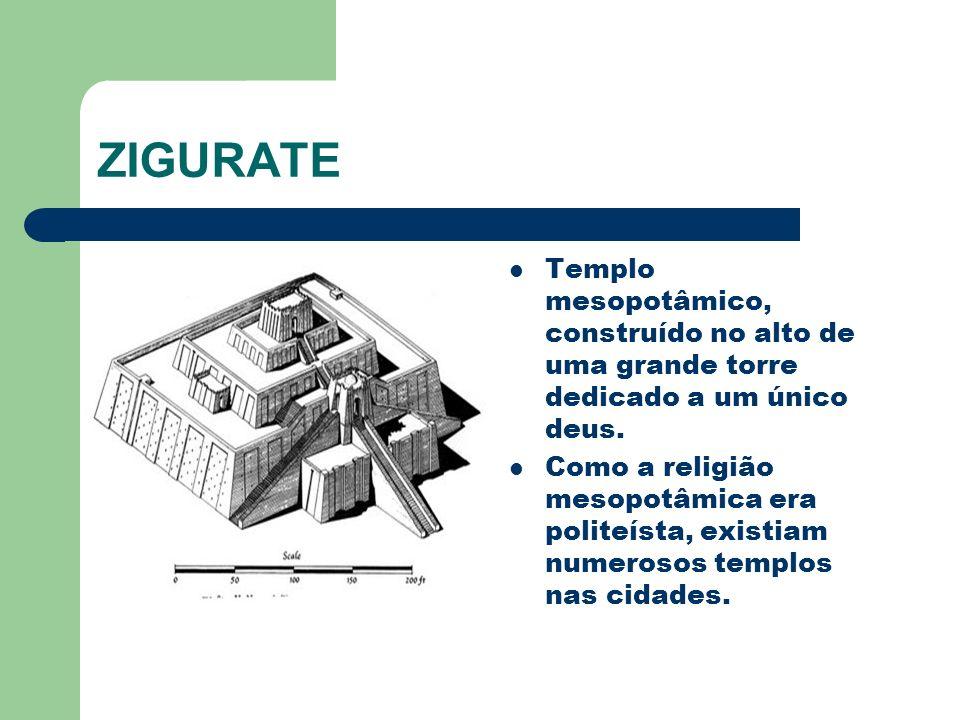 ZIGURATE Templo mesopotâmico, construído no alto de uma grande torre dedicado a um único deus.