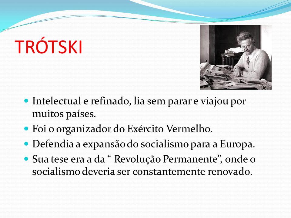 TRÓTSKI Intelectual e refinado, lia sem parar e viajou por muitos países. Foi o organizador do Exército Vermelho.