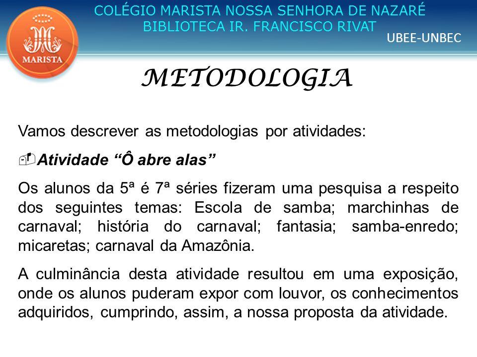 METODOLOGIA Vamos descrever as metodologias por atividades: