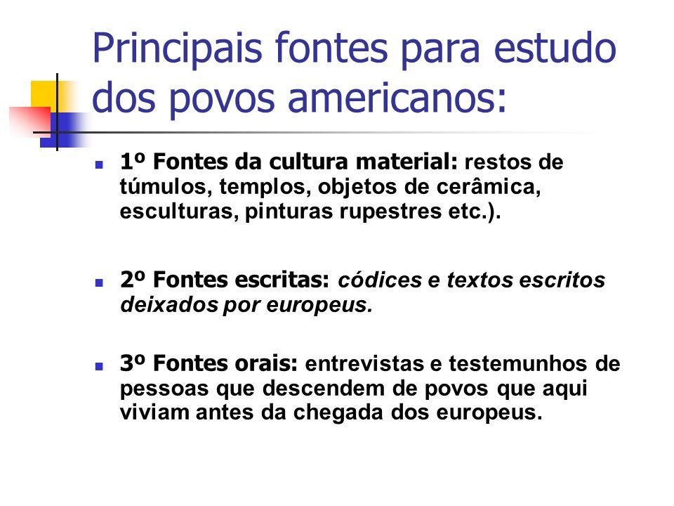Principais fontes para estudo dos povos americanos: