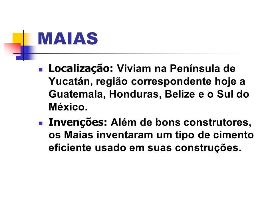 MAIASLocalização: Viviam na Península de Yucatán, região correspondente hoje a Guatemala, Honduras, Belize e o Sul do México.