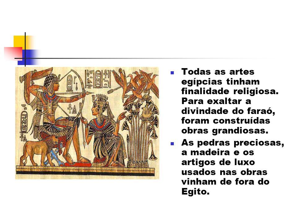 Todas as artes egípcias tinham finalidade religiosa