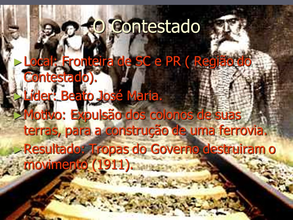 O Contestado Local: Fronteira de SC e PR ( Região do Contestado).