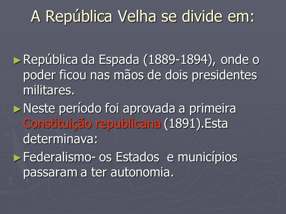 A República Velha se divide em: