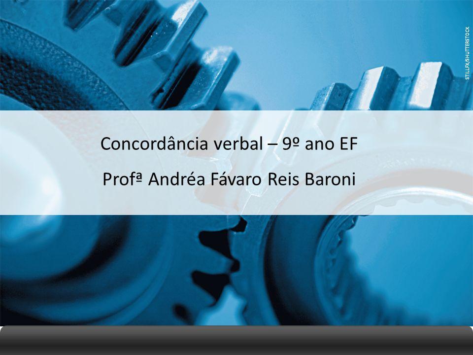Concordância verbal – 9º ano EF Profª Andréa Fávaro Reis Baroni
