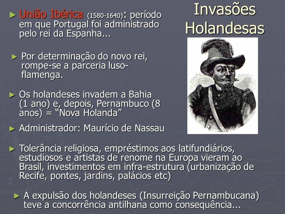 Invasões Holandesas União Ibérica (1580-1640): período em que Portugal foi administrado pelo rei da Espanha...