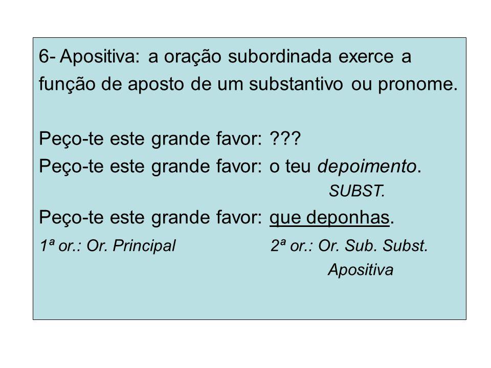 6- Apositiva: a oração subordinada exerce a
