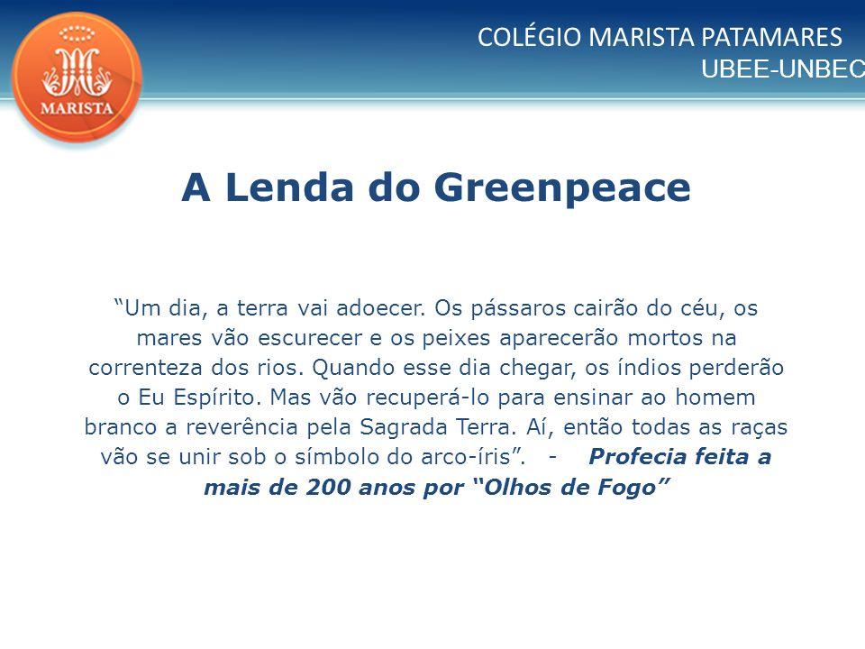 A Lenda do Greenpeace COLÉGIO MARISTA PATAMARES