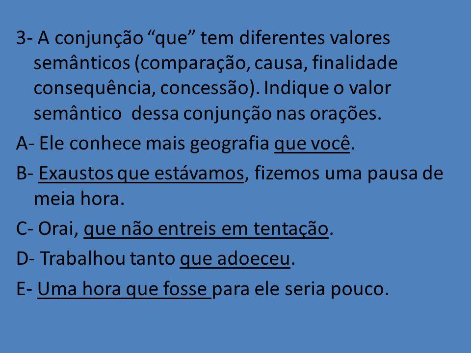3- A conjunção que tem diferentes valores semânticos (comparação, causa, finalidade consequência, concessão).