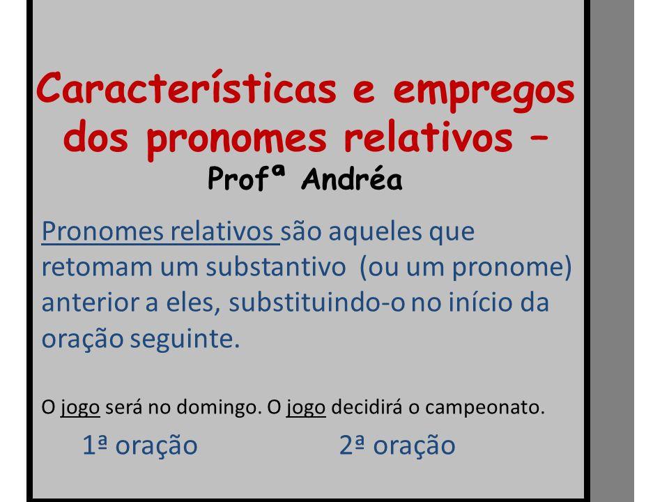 Características e empregos dos pronomes relativos – Profª Andréa