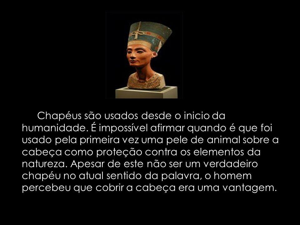 Os Chapéus são usados desde o inicio da humanidade