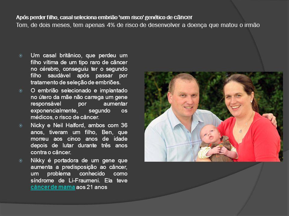 Após perder filho, casal seleciona embrião sem risco genético de câncer Tom, de dois meses, tem apenas 4% de risco de desenvolver a doença que matou o irmão