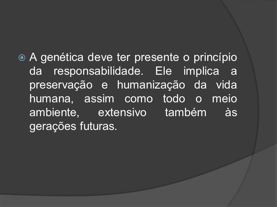 A genética deve ter presente o princípio da responsabilidade