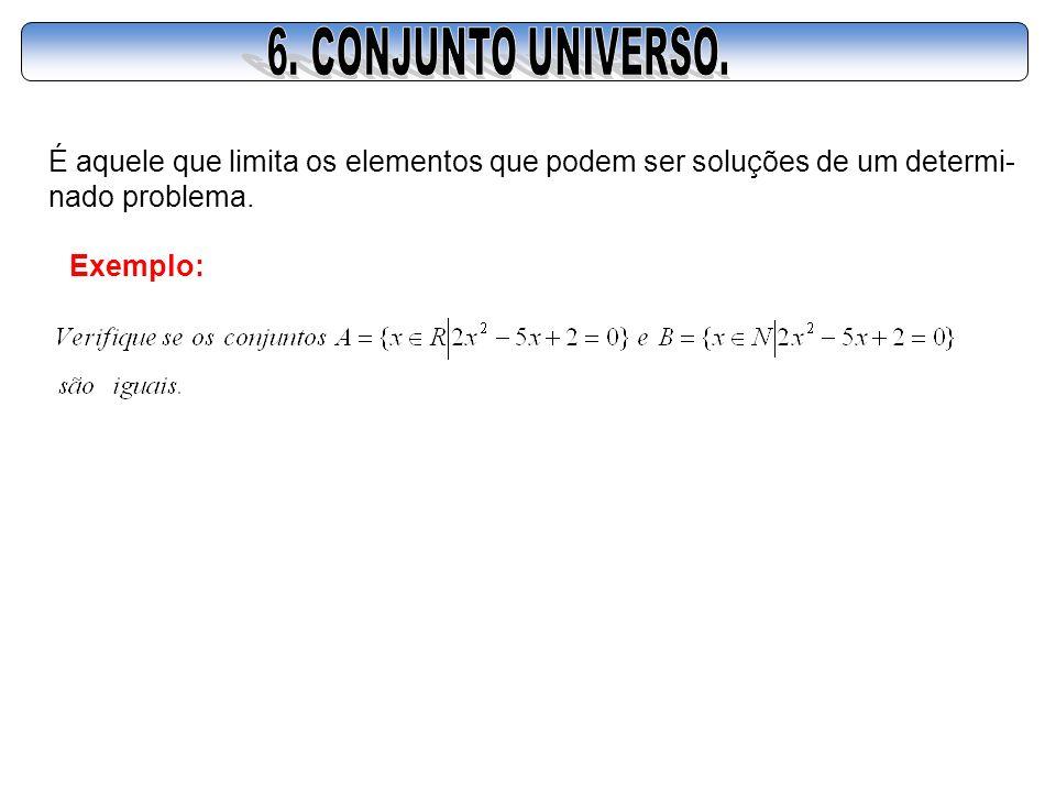 6. CONJUNTO UNIVERSO. É aquele que limita os elementos que podem ser soluções de um determi- nado problema.