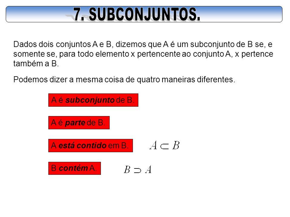 7. SUBCONJUNTOS. Dados dois conjuntos A e B, dizemos que A é um subconjunto de B se, e.