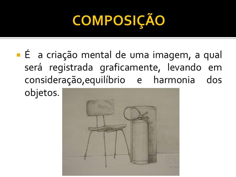 COMPOSIÇÃO É a criação mental de uma imagem, a qual será registrada graficamente, levando em consideração,equilíbrio e harmonia dos objetos.