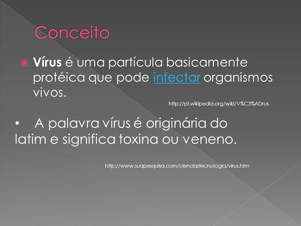 Conceito Vírus é uma partícula basicamente protéica que pode infectar organismos vivos. http://pt.wikipedia.org/wiki/V%C3%ADrus.