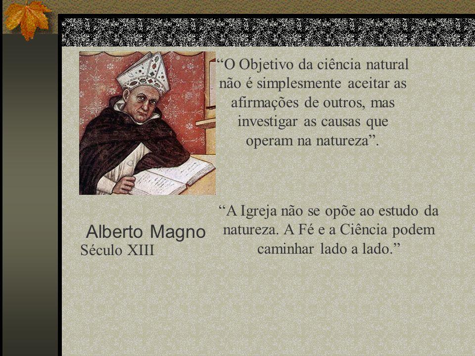 O Objetivo da ciência natural não é simplesmente aceitar as afirmações de outros, mas investigar as causas que operam na natureza .