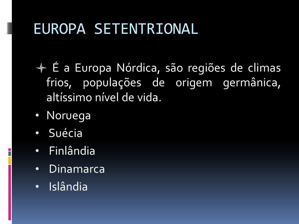EUROPA SETENTRIONAL  É a Europa Nórdica, são regiões de climas frios, populações de origem germânica, altíssimo nível de vida.