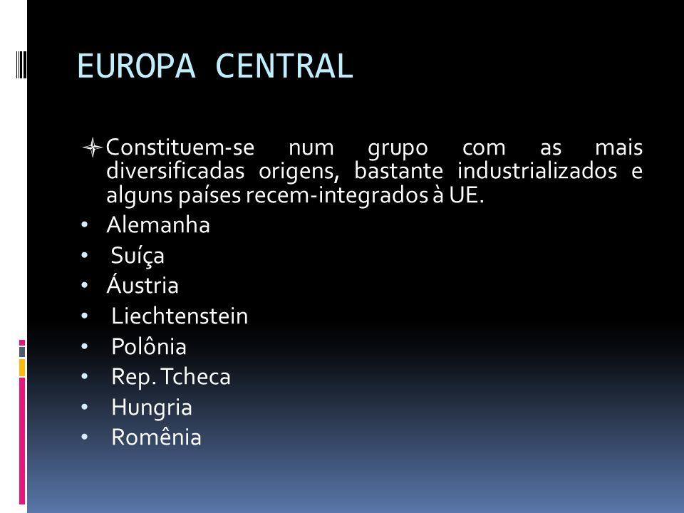 EUROPA CENTRAL Constituem-se num grupo com as mais diversificadas origens, bastante industrializados e alguns países recem-integrados à UE.