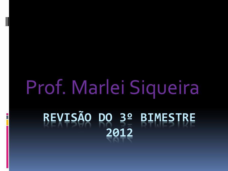 Prof. Marlei Siqueira REVISÃO DO 3º BIMESTRE 2012