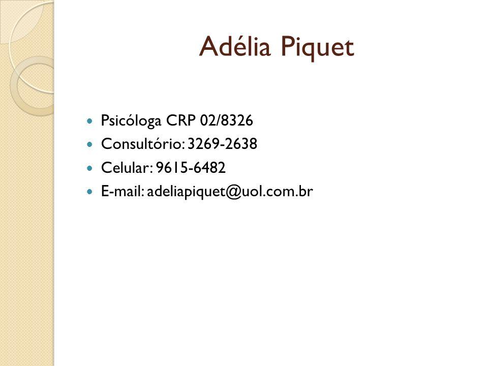 Adélia Piquet Psicóloga CRP 02/8326 Consultório: 3269-2638