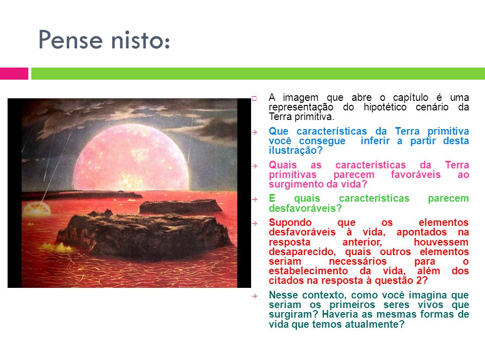 Pense nisto: A imagem que abre o capítulo é uma representação do hipotético cenário da Terra primitiva.