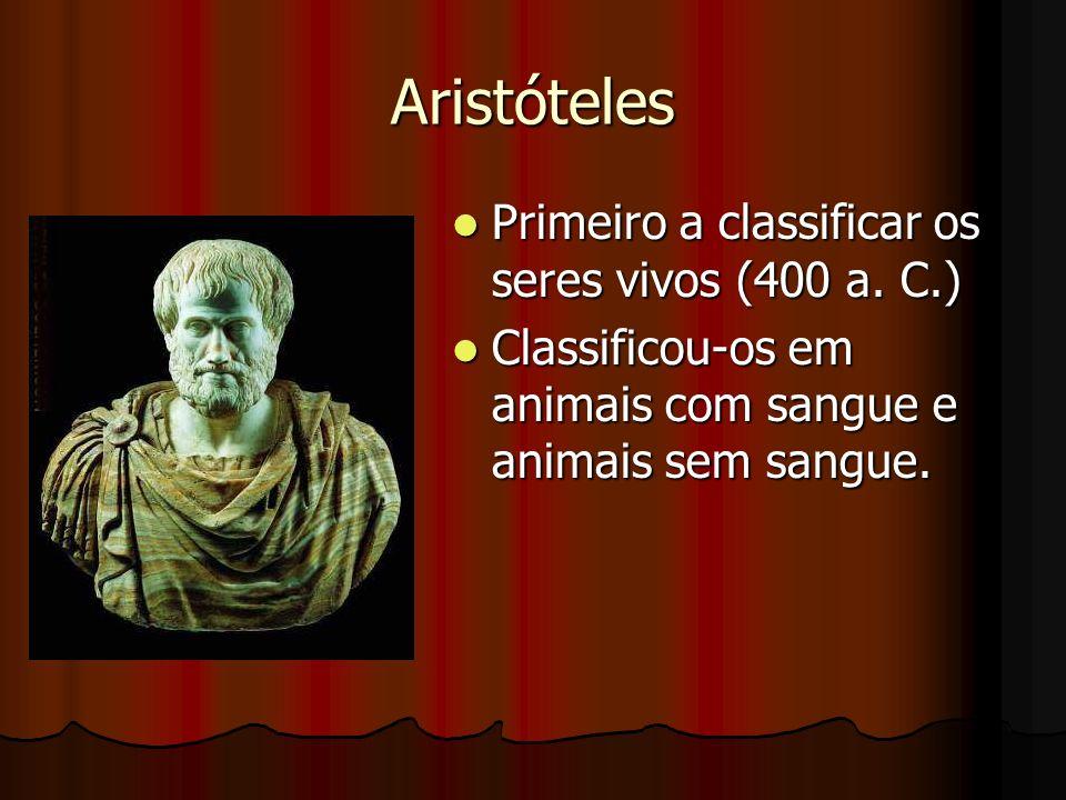 Aristóteles Primeiro a classificar os seres vivos (400 a. C.)