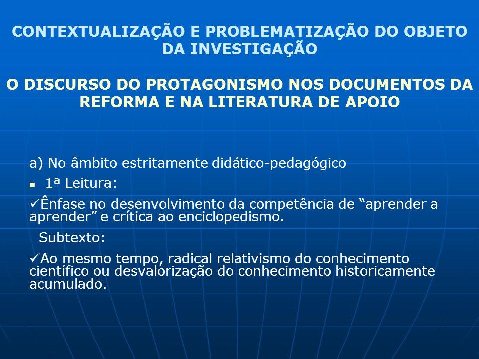 CONTEXTUALIZAÇÃO E PROBLEMATIZAÇÃO DO OBJETO DA INVESTIGAÇÃO O DISCURSO DO PROTAGONISMO NOS DOCUMENTOS DA REFORMA E NA LITERATURA DE APOIO