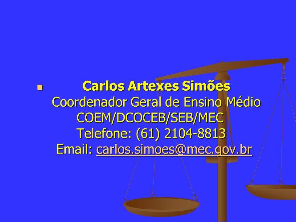 Carlos Artexes Simões Coordenador Geral de Ensino Médio COEM/DCOCEB/SEB/MEC Telefone: (61) 2104-8813 Email: carlos.simoes@mec.gov.br