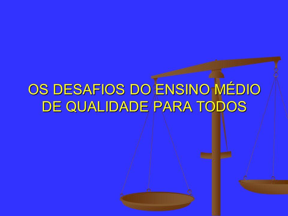 OS DESAFIOS DO ENSINO MÉDIO DE QUALIDADE PARA TODOS