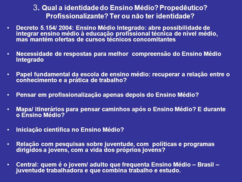 3. Qual a identidade do Ensino Médio. Propedêutico. Profissionalizante