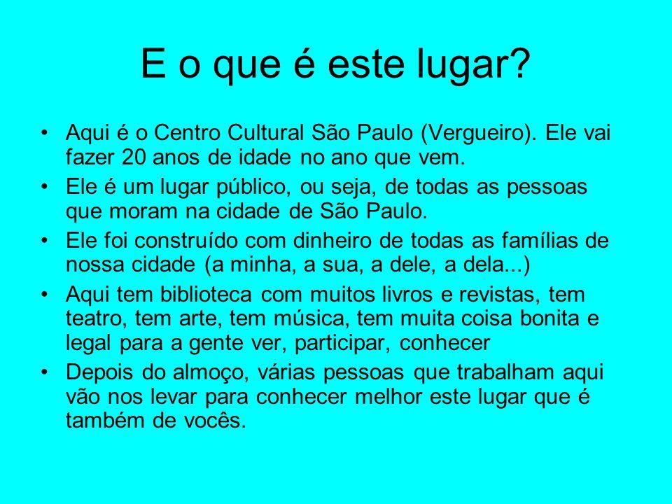 E o que é este lugar Aqui é o Centro Cultural São Paulo (Vergueiro). Ele vai fazer 20 anos de idade no ano que vem.