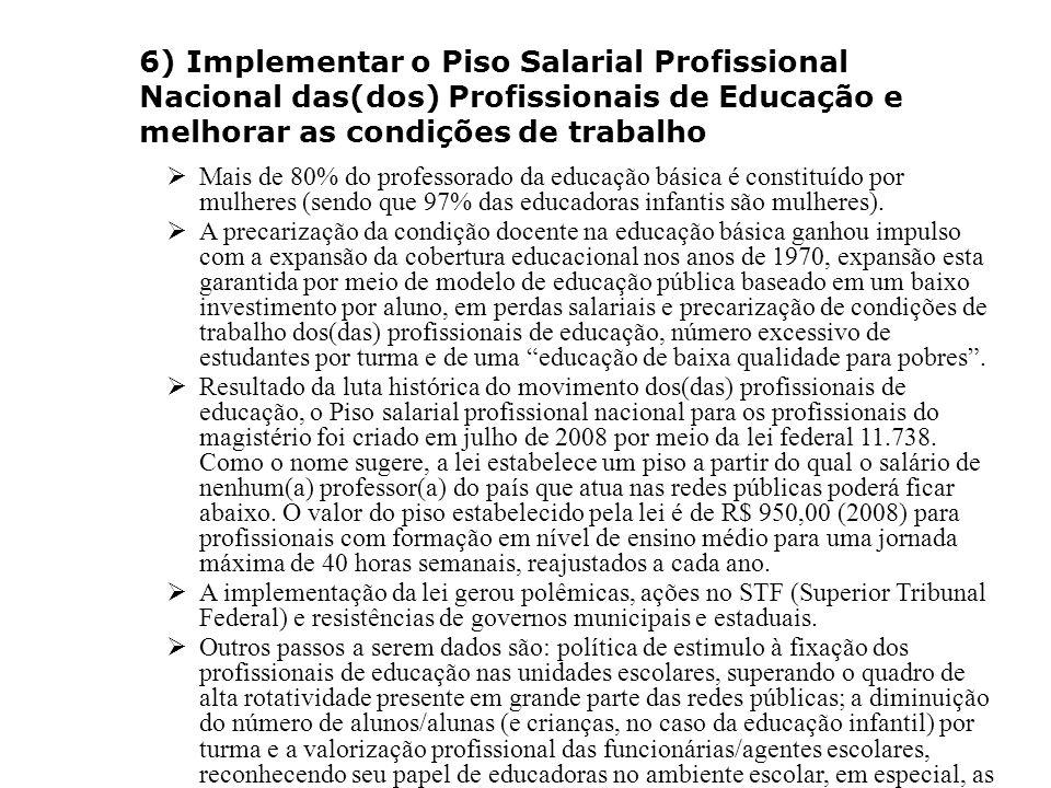 6) Implementar o Piso Salarial Profissional Nacional das(dos) Profissionais de Educação e melhorar as condições de trabalho