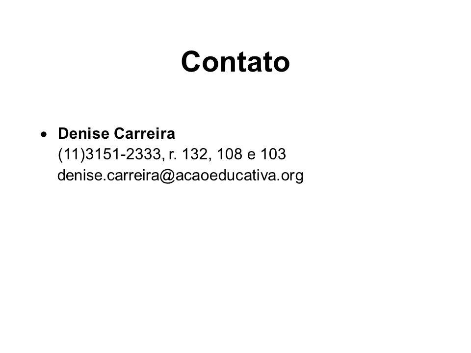 Contato Denise Carreira (11)3151-2333, r. 132, 108 e 103