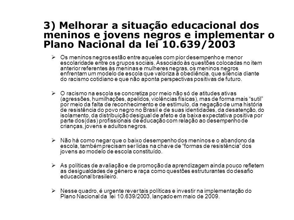 3) Melhorar a situação educacional dos meninos e jovens negros e implementar o Plano Nacional da lei 10.639/2003