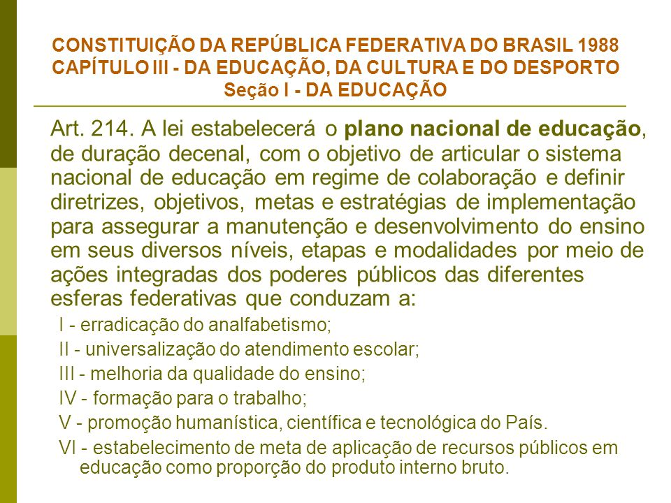 CONSTITUIÇÃO DA REPÚBLICA FEDERATIVA DO BRASIL 1988 CAPÍTULO III - DA EDUCAÇÃO, DA CULTURA E DO DESPORTO Seção I - DA EDUCAÇÃO