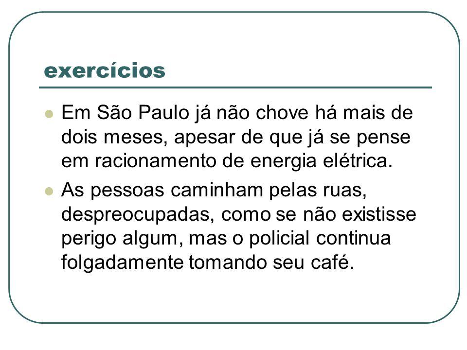 exercícios Em São Paulo já não chove há mais de dois meses, apesar de que já se pense em racionamento de energia elétrica.